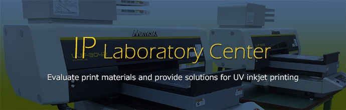 IP Laboratory Center: Evaluate print materials and provide solutions for UV inkjet printing
