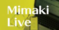Mimaki Live